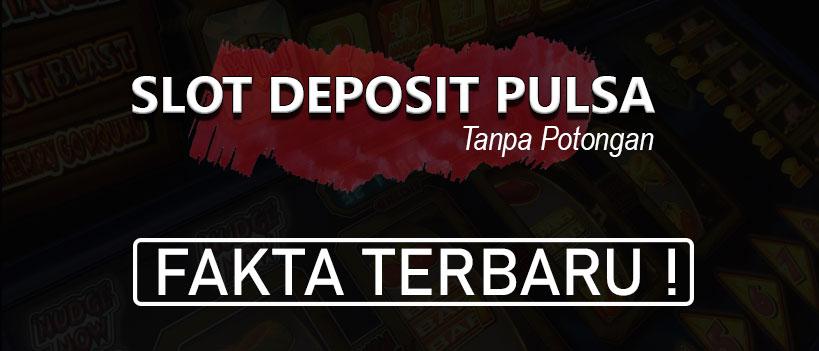 slot deposit pulsa 10 ribu tanpa potongan